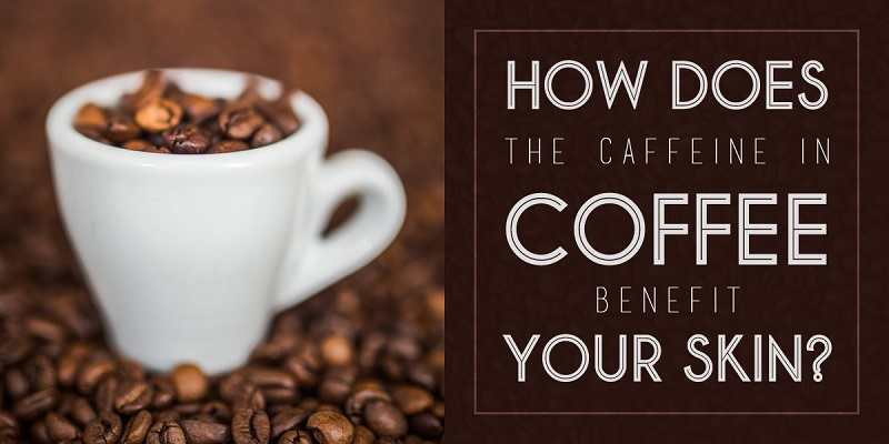 How does the caffeine in coffee benefit your skin