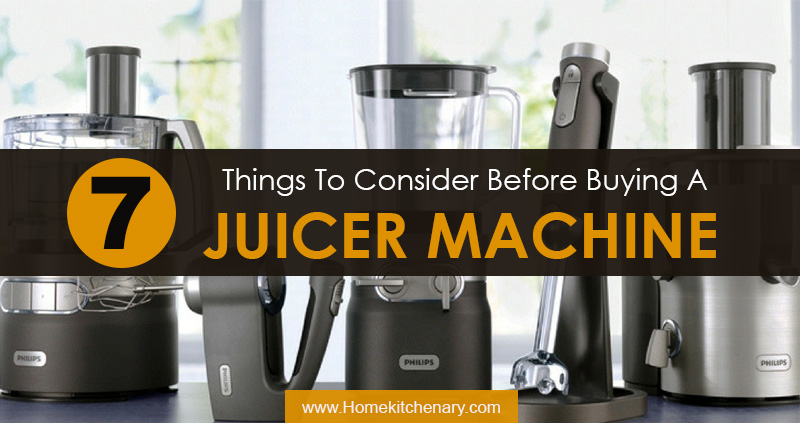 7 Things To Consider Before Buying A Juicer Machine