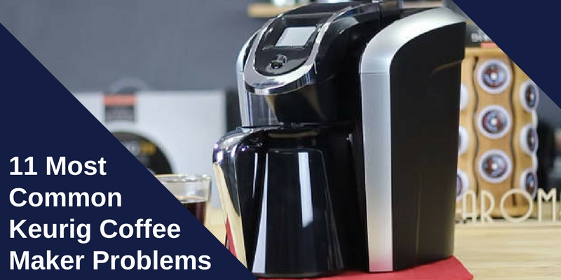11 Most Common Keurig Coffee Maker Problems and Their Fixes