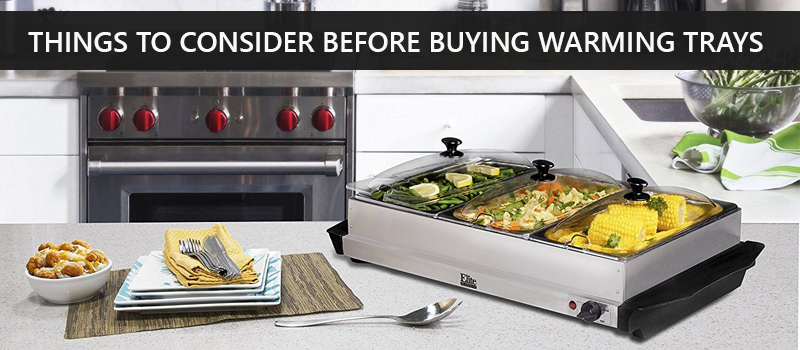 Things to Consider When Buying Best Warming Trays
