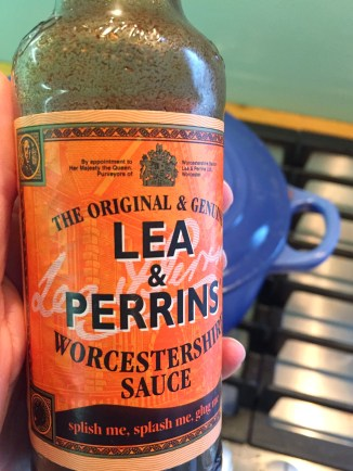 Generous splash of Worcestershire Sauce