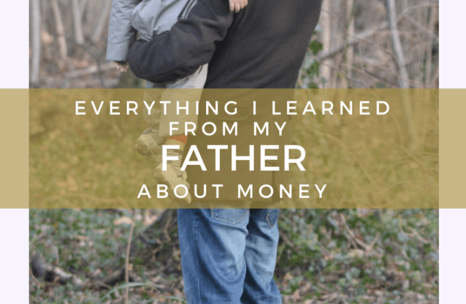 Fathers and families: here's what I learned about money and life from my father's example.