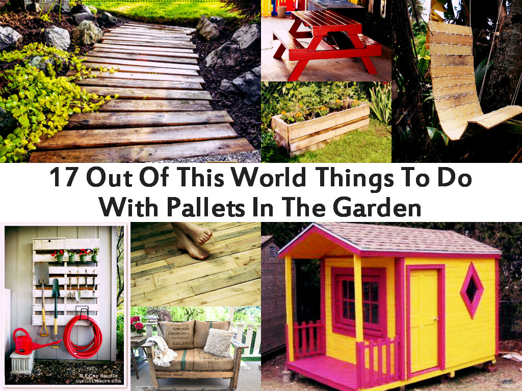 17 Out Of This World Things To Do With Pallets In The Garden