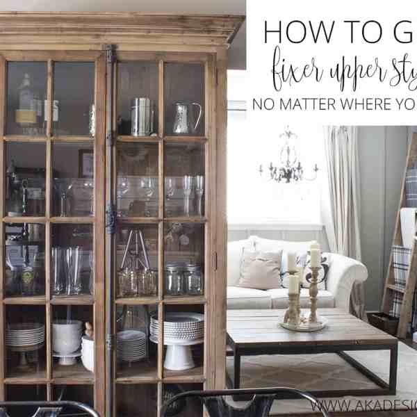 HOW TO GET FIXER UPPER STYLE NO MATTER WHERE YOU LIVE