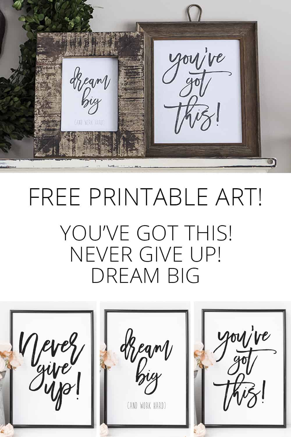 you've got this never give up dream big free printables