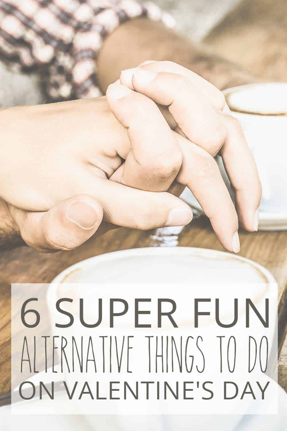 6 Super Fun Alternative Things To Do On Valentine's Day