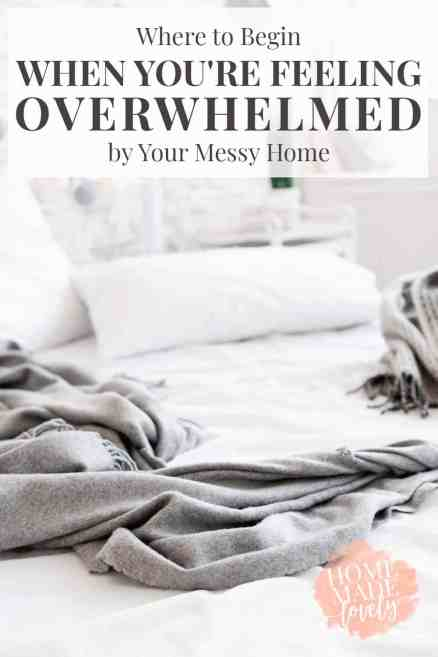 Where to Begin When You're Feeling Overwhelmed by Your Messy Home by Home Made Lovely