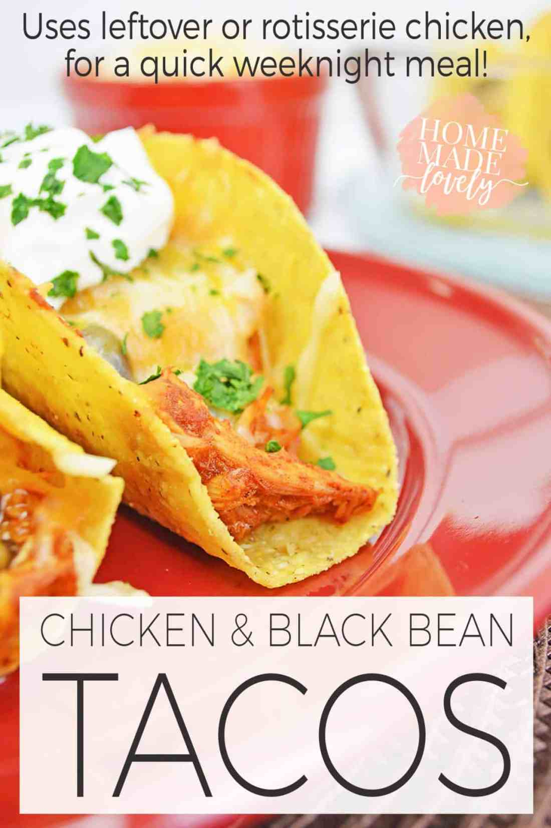 Need a quick weeknight meal? Make these chicken and black bean tacos with leftover or rotisserie chicken and canned black beans. Easy and delicious!