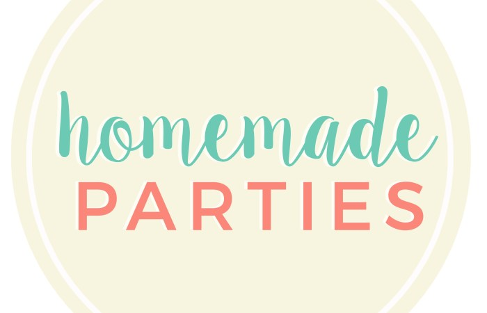 Homemade Parties' March Round-up…and more!