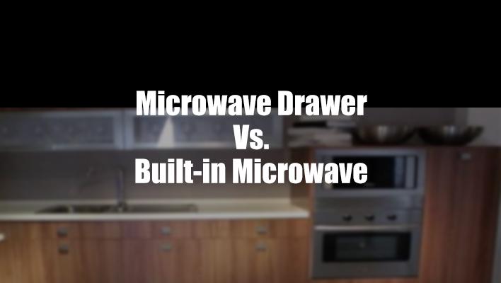 microwave drawer vs built in microwave