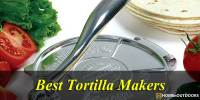 Top 10 Best Tortilla Makers in 2020 – With Guide & Reviews