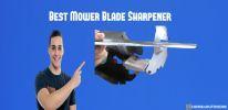 Top 10 Best Mower Blade Sharpener – Complete Reviews In 2020