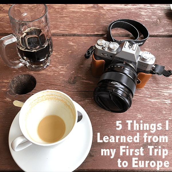 5 Things I Learned from my First Trip to Europe 2018