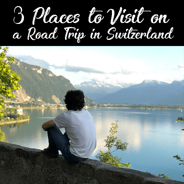 3 places to visit on a road trip in Switzerland.png