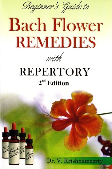 Beginner's Guide to Bach Flower Remedies with Repertory 2nd Edition - Dr V. Krishnamoorty