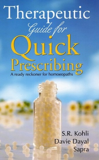 Therapeutic Guide for Quick Prescribing - A ready reckoner for Homoeopaths - S.R Kohli Davie Dayal Sapra