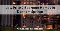 Low price 2 Bedroom homes in Denham Springs