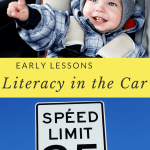 Literacy in the Car: Make your 5 minute errand an early learning lesson as you recognize letters, shapes and colors.
