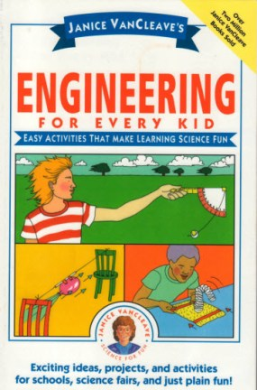 Janice VanCleave's Exciting Engineering Ideas, projects, and activities for schools, science fairs, and just plain fun!