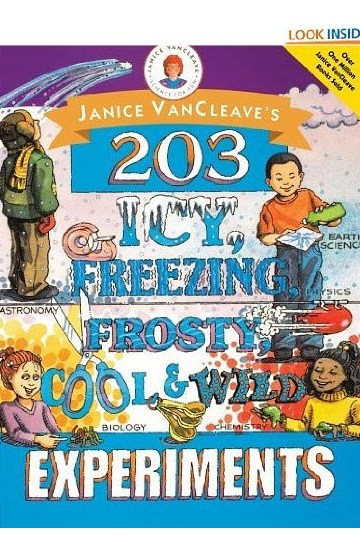 203 Icy, Freezing, Frosty, Cool, and Wild Experiments