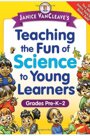Janice VanCleave's Resource for Teaching Science to Young Children