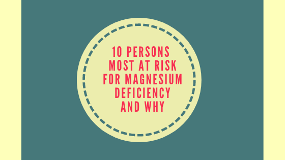 10 Persons at Risk for Magnesium Deficiency