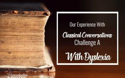 Our Experience With Classical Conversations Challenge A With Dyslexia