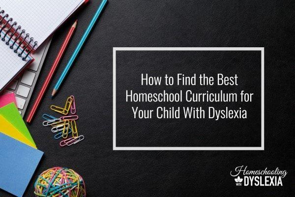 How to Choose the Best Homeschool Curriculum for Your Child With Dyslexia