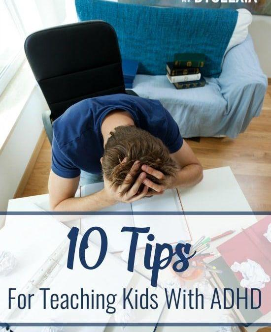 10 Tips for Teaching Kids With ADD and ADHD