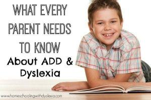 What Parents of Dyslexics Need to Know About ADD & ADHD