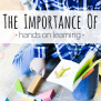 The Importance Of Hands On Learning In Our Homeschool