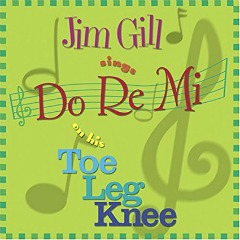 MUSIC REVIEW: Jim Gill-Jim Gill Sings Do Re Me on his Toe Leg Knee
