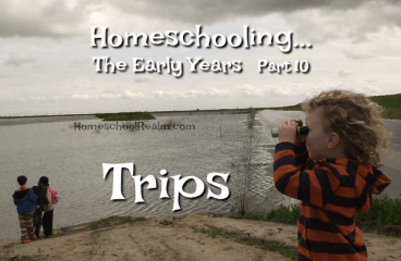 Homeschooling the early years, part 10, trips