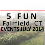 5 Fun Fairfield, CT Events July 2014
