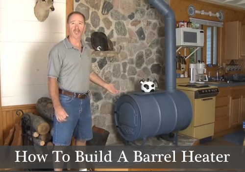 How To Build A Barrel Heater  Homestead  Survival