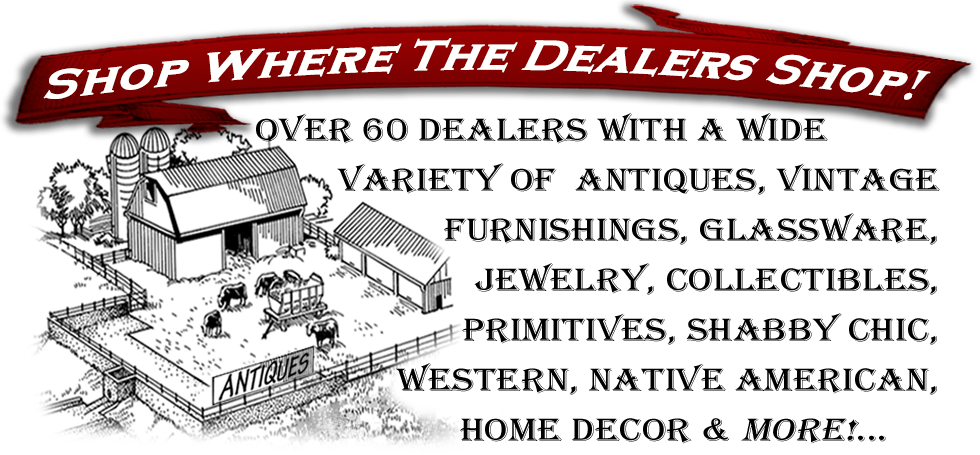 Shop where the dealers shop! Over 60 dealers with a wide variety of antiques, vintage furnishings, glassware, jewelry, collectibles, primitives, shabby chic, western, native American, home decor and more!