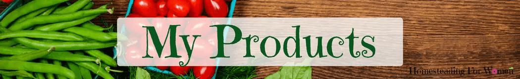 My Products homesteadingforwomen.com