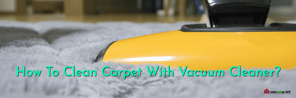 How To Clean Carpet With Vacuum Cleaner?