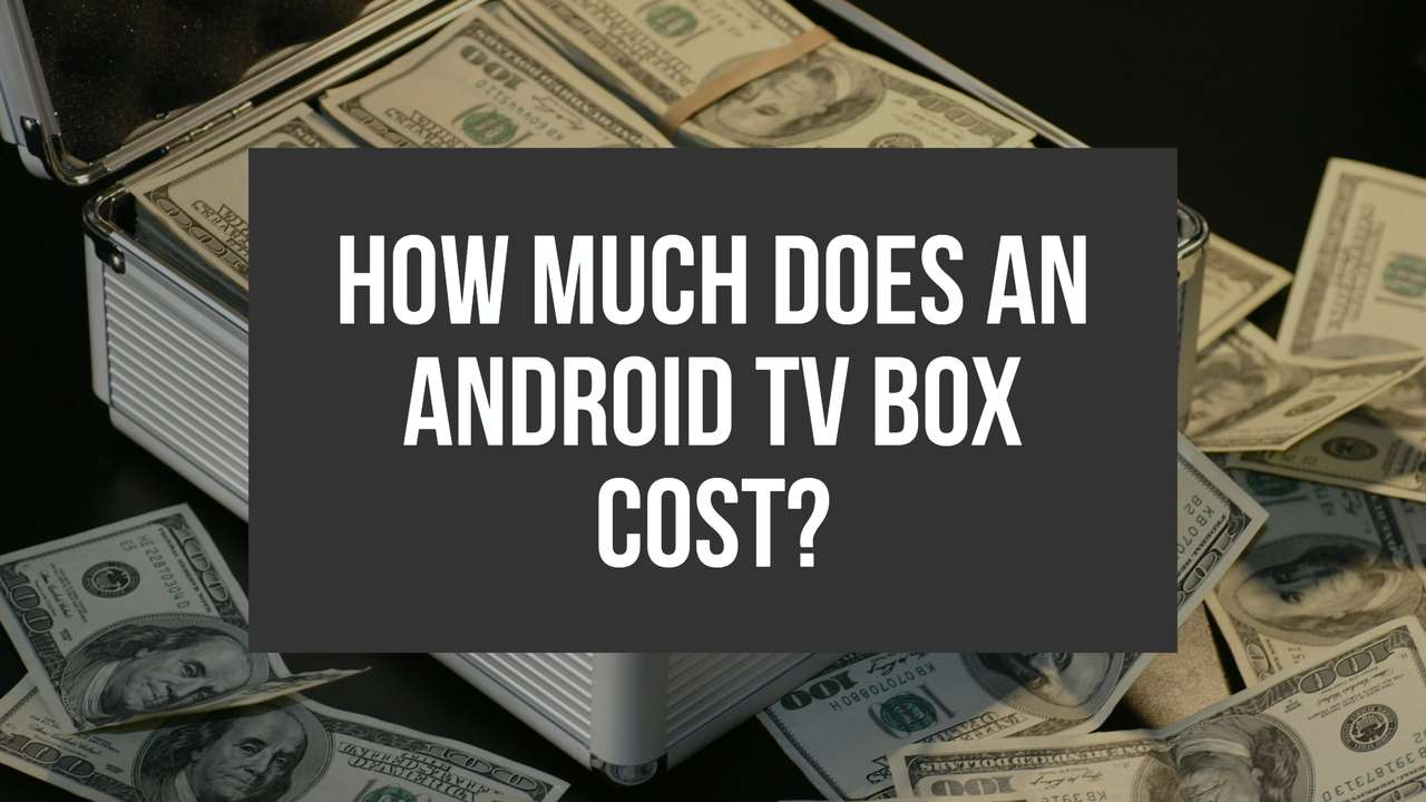 How Much Does An Android TV Box Cost Everything You Need