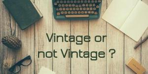 Read more about the article Vintage or not Vintage ?