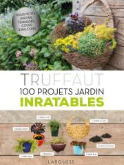 Truffaut 100 projets jardin inratables