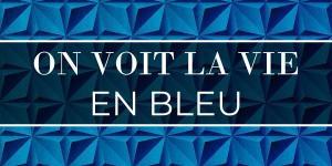 On voit la vie en bleu