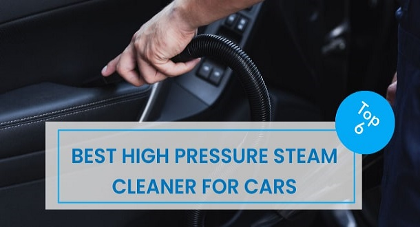 6 Best High Pressure Steam Cleaner for Cars