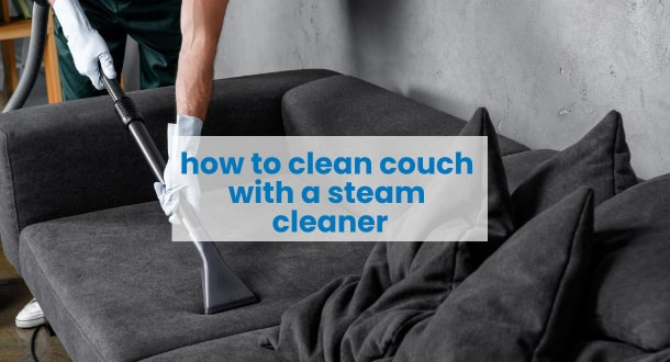 How To Clean Couch With A Steam Cleaner