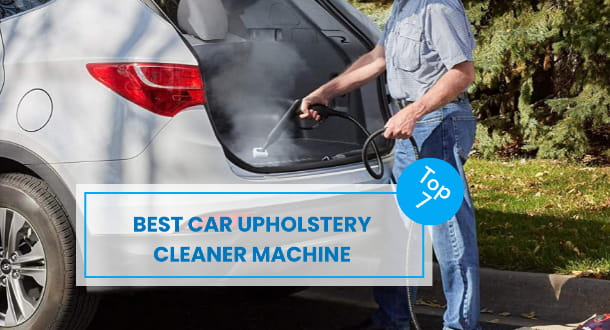 7 Best Car Upholstery Cleaner Machine For Fast and Efficient Cleaning