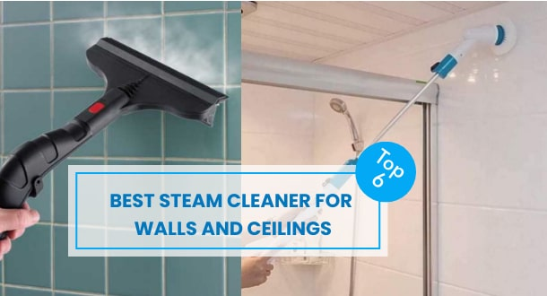 6 Best Steam Cleaner For Walls and Ceilings To Reach The Top Surface