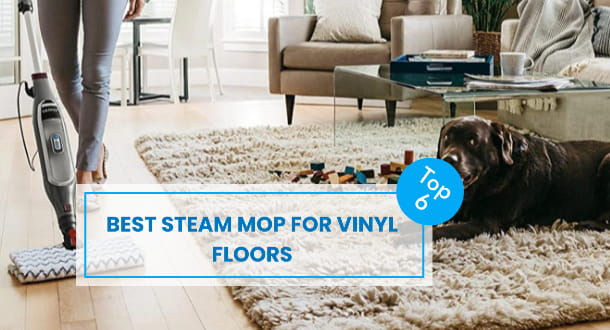 6 Best Steam Mop for Vinyl Floors (With Buying Guide)