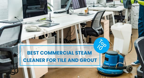10 Best Commercial Steam Cleaner For Tile and Grout (With Buying Guide)