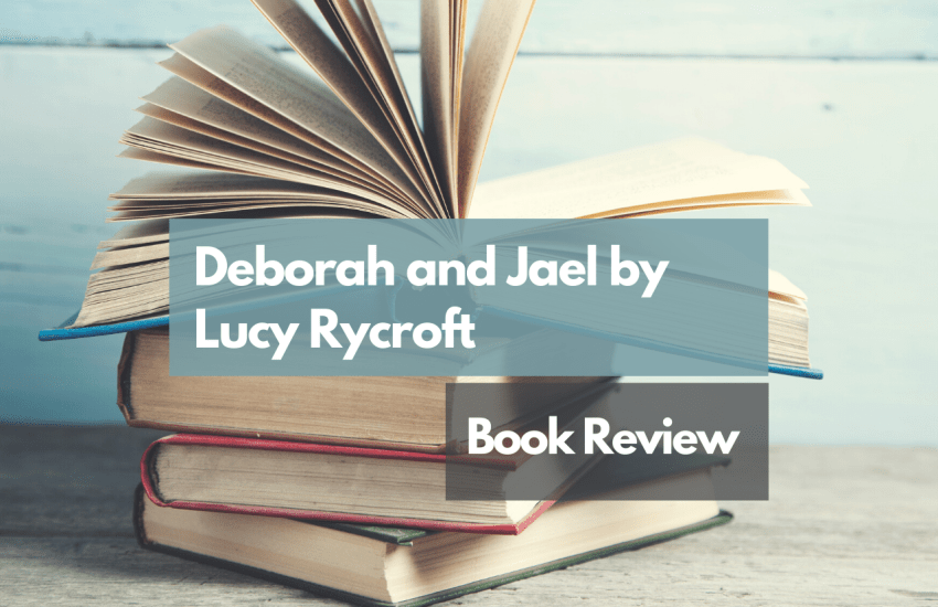 Stack of books with title - Deborah and Jael by Lucy Rycroft - Book Review
