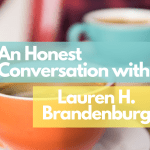 An Honest Conversation with Lauren H. Brandenburg